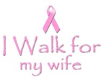 Breast cancer T-shirts. I walk for my wife.