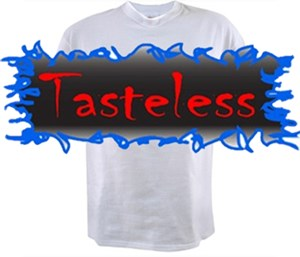 CLICK HERE FOR <BR>Tasteless T-shirts & Gag Gifts