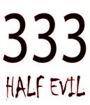 333 - Half Evil