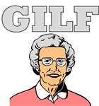 GILF (Granny I'd Like To Fuck)