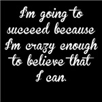 Crazy Enough To Succeed