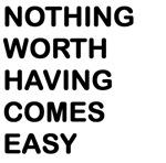 Nothing Worth Having