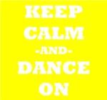 Keep Calm And Dance On (Yellow)