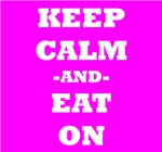 Keep Calm And Eat On (Pink)