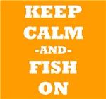 Keep Calm And Fish On (Orange)