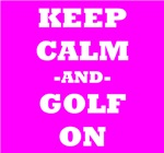 Keep Calm And Golf On (Pink)