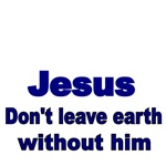Jesus. Don't leave earth without him.