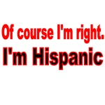 OF COURSE I'M RIGHT. I'M HISPANIC