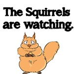 THE SQUIRRELS ARE WATCHING