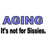 AGING . IT'S NOT FOR SISSIES