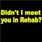 DIDN'T I MEET YOU IN REHAB
