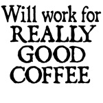Will Work For Really Good Coffee