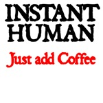 Instant Human. Just Add Coffee.