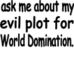 Ask Me About My Evil Plot For World Domination.