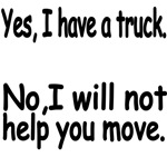 Yes, I Have A Truck. NO, I will Not Help You Move.