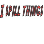 I Spill Things