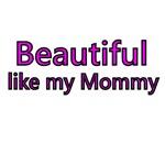 Beautiful like my Mommy