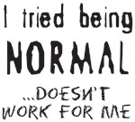 TRIED BEING NORMAL T-SHIRTS AND GIFTS