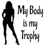 My Body is my Trophy