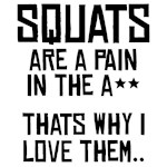 Squats are a pain in the A**