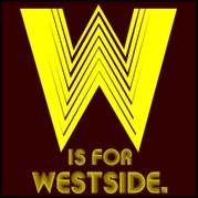 W is for Westside.