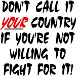 DON'T CALL IT YOUR COUNTRY IF YOU'RE NOT WILLING T