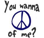 You wanna peace of me?