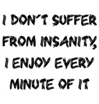 I don't suffer from insanity