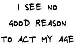No Reason To Act Age