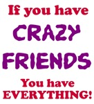 Crazy Friends Are Everything