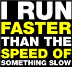 I run faster than something slow