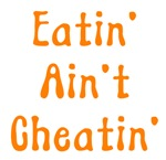 Eatin' Ain't Cheatin'