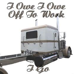 I Owe I Owe Off To Work I Go