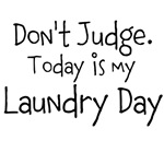 Don't Judge. Today is my Laundry Day