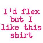 I'd flex but I like this shirt (pink text)