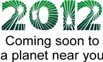 2012 Coming Soon To A Planet Near You