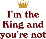 I'm The King And You're Not