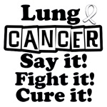 Lung Cancer Say it, Fight it, Cure it T-Shirts