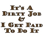 It's A Dirty Job & I Get Paid To Do It