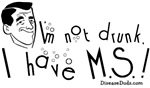 I'm not Drunk I have MS!