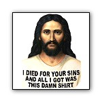 I Dies for Your Sins and all I Got was this Damn Shirt | Christian T-shirts & Gifts