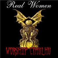 Real Women Worship Cthulhu