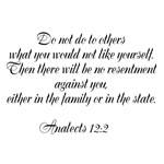 Do not do to others what you would not like yourse
