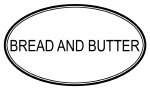 BREAD AND BUTTER (oval)
