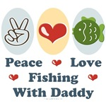 Peace Love Fishing With Daddy T shirt Gifts
