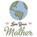 Love Your Mother T shirt Earth Day Gifts