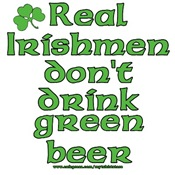Real Irishmen don't drink green beer