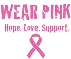 Wear Pink!  Hope. Love. Support.