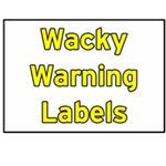 Wacky Warning Labels
