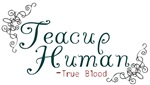 Teacup Human - True Blood